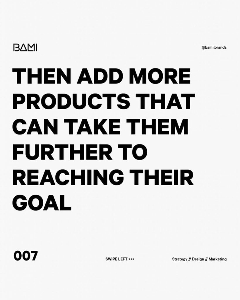 Then add more products that can take them further to reaching their goal