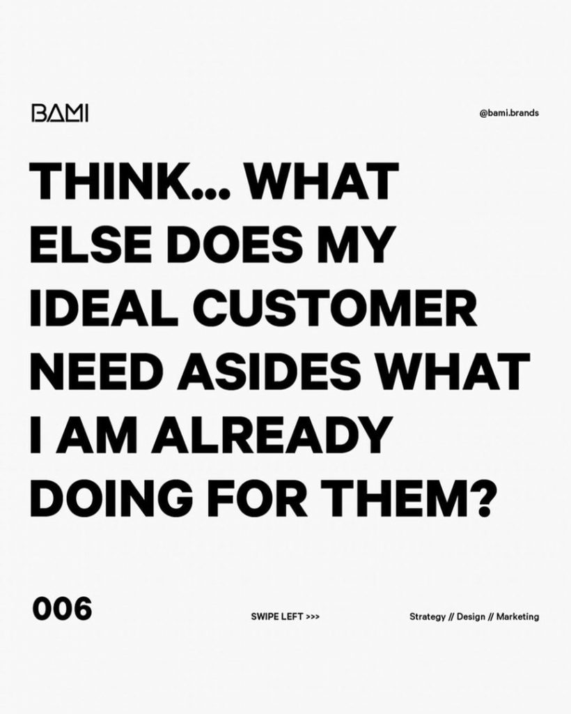 Think... What else does my ideal customer need asides what i am already doing for them?