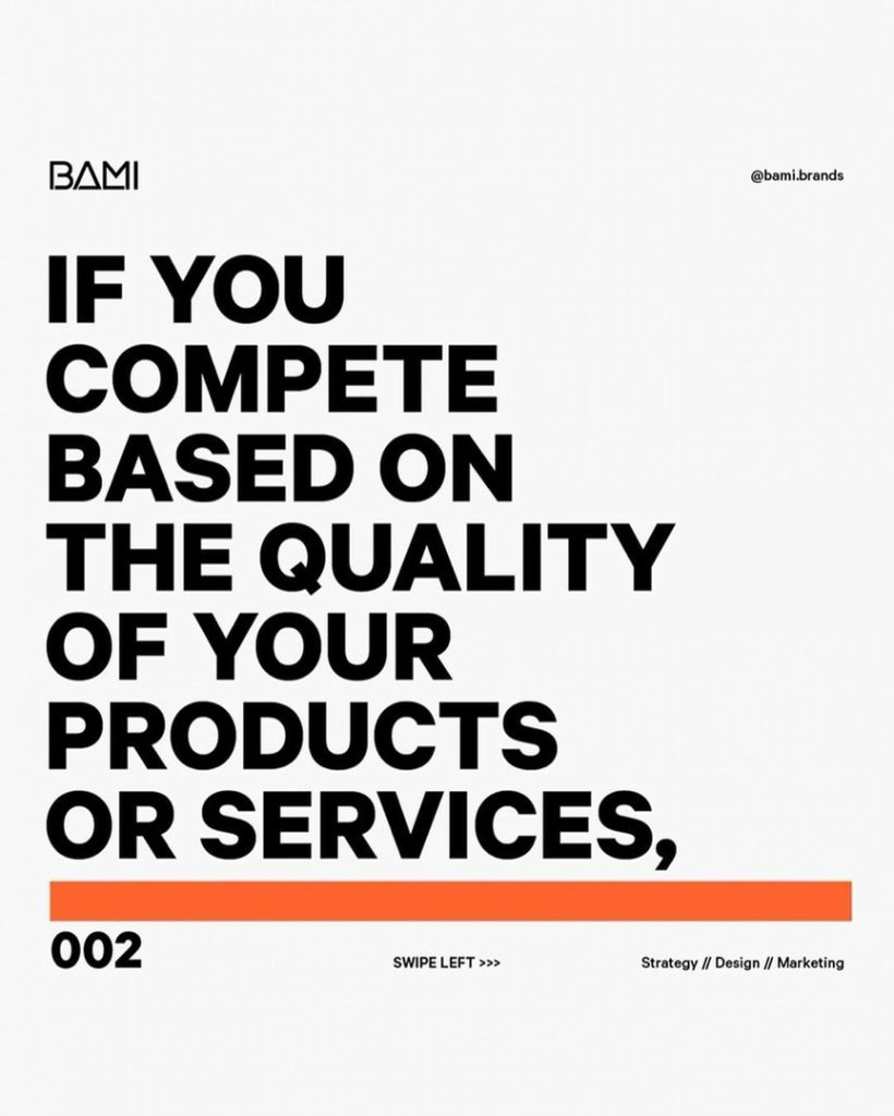 If you compete based on the quality of your products or services,