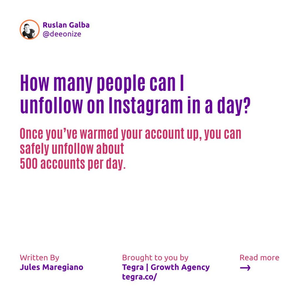 How many people can I unfollow on Instagram in a day ❔  Once you've warmed your account up, you can safely unfollow about 500 accounts per day.