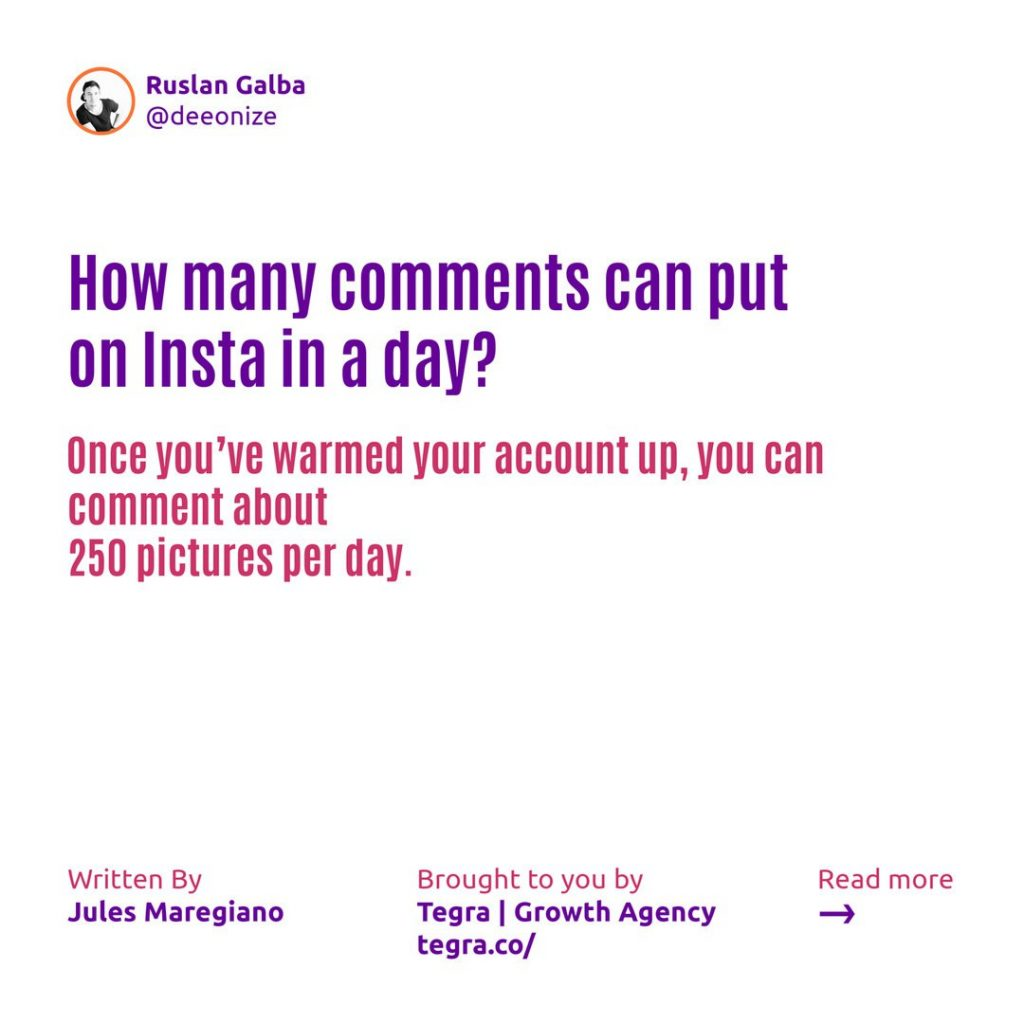 How many comments can you leave on Instagram in a day ❔  Once you've warmed your account up, you can comment on about 250 pictures per day.