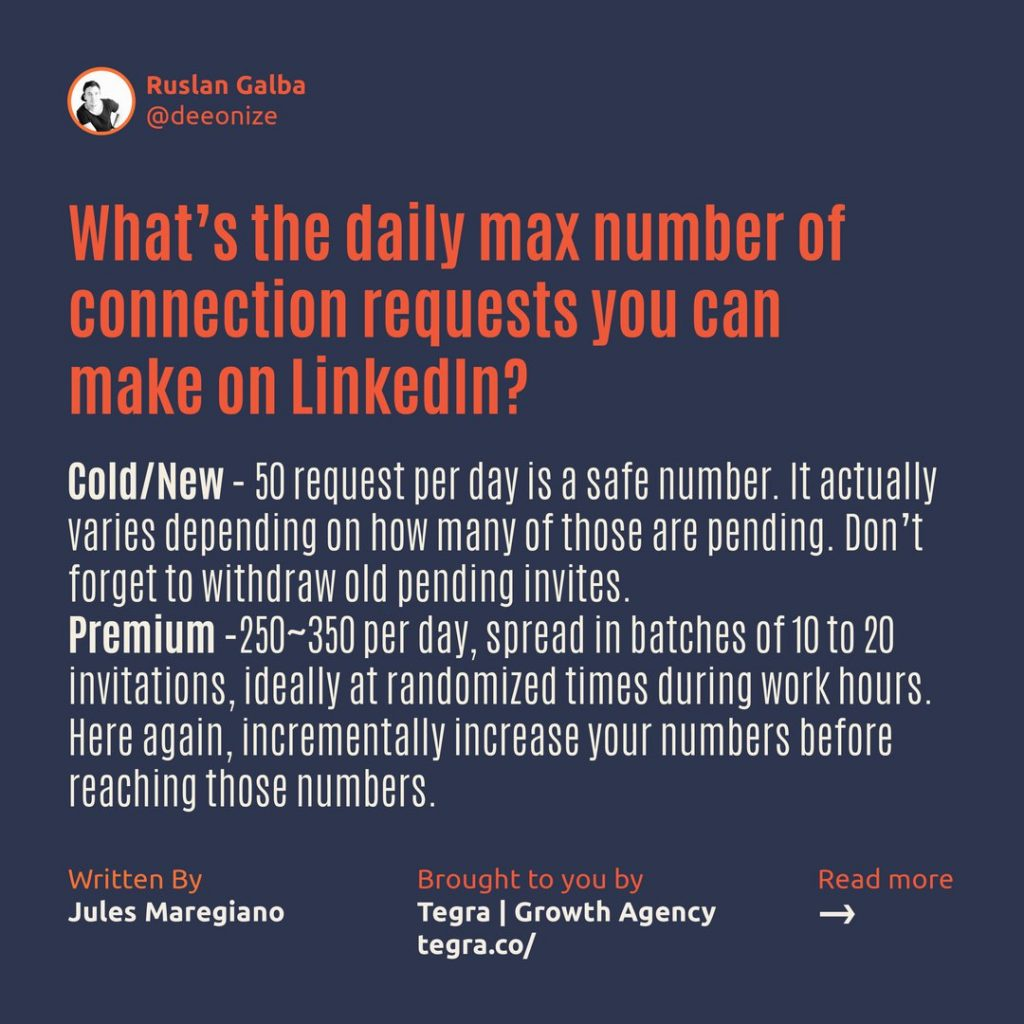 What's the maximum daily number of connection requests you can make on LinkedIn ❔  ❄️ 50 requests per day is a safe number. It actually varies depending on how many of those are pending. Don't forget to withdraw old pending invites. 💰 250~350 per day, spread in batches of 10 to 20 invitations, ideally at randomized times during work hours. Here again, incrementally increase your numbers before reaching these numbers.