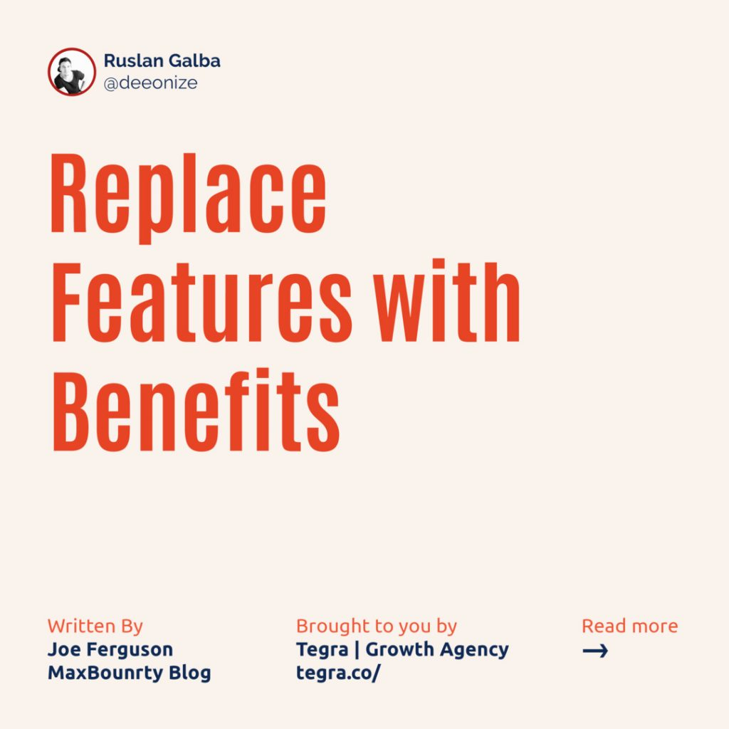 4️⃣ Replace Features with Benefits  Listing the features of what it is you're promoting on your landing page seems logical. Obviously, you want to inform users of why this company's product or service is so amazing and why they need it in their lives, right?