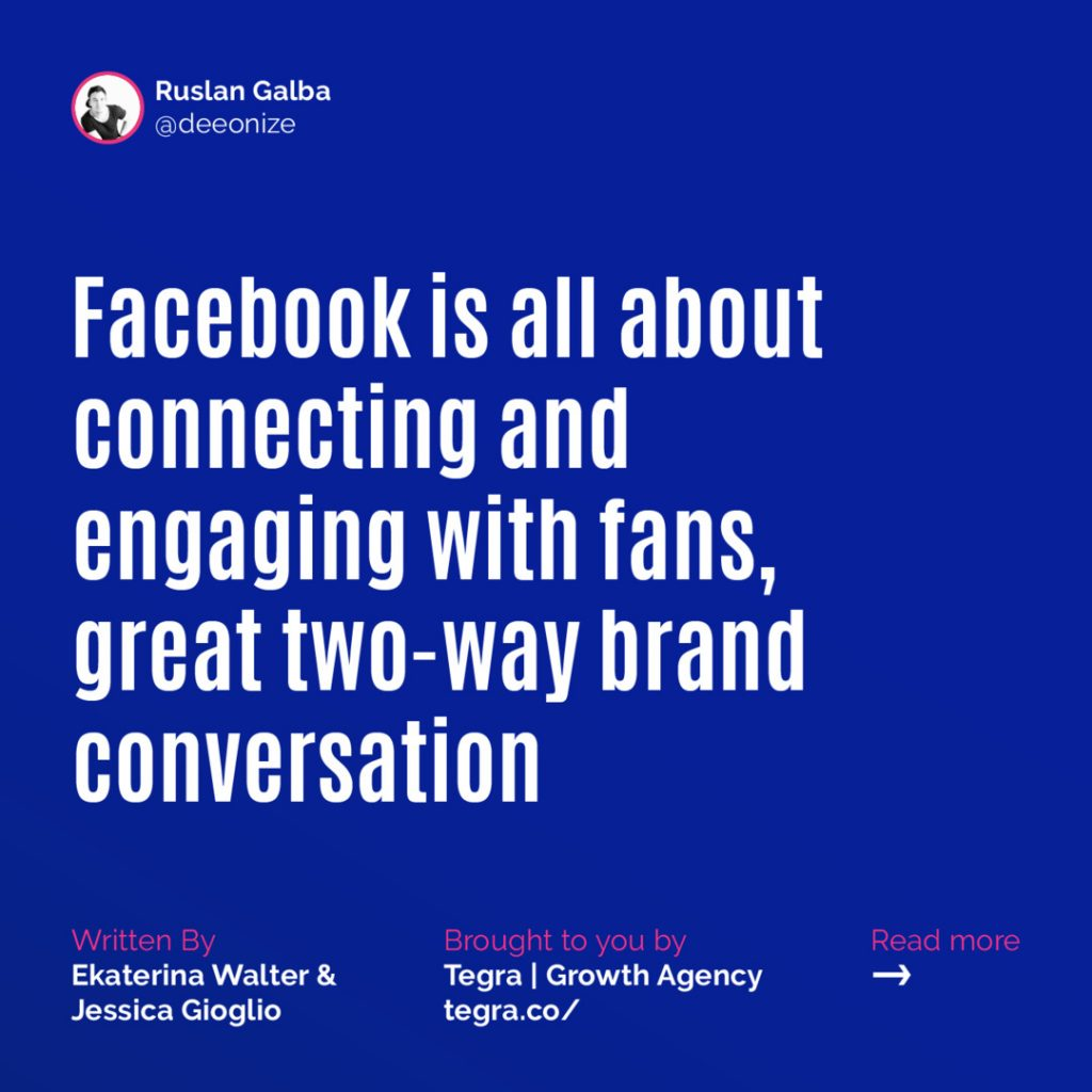 Facebook is all about connecting and engaging with fans, great two-way brand conversation
