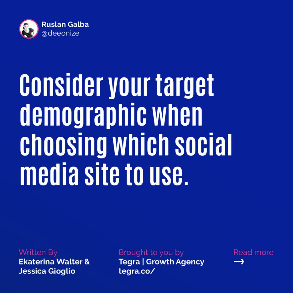 Consider your target demographic when choosing which social media site to use.
