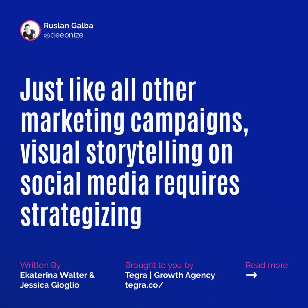 Just like all other marketing campaigns, visual storytelling on social media requires strategizing