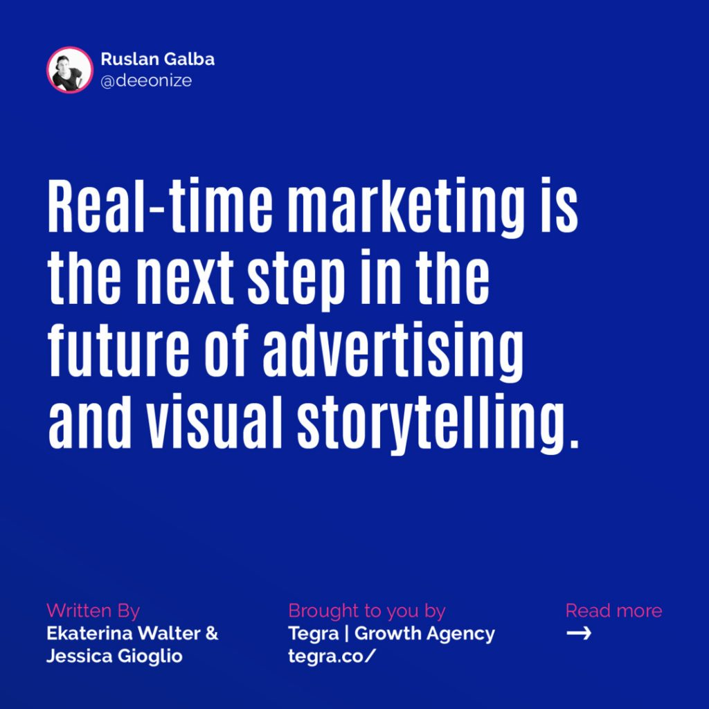 Real-time marketing is the next step in the future of advertising and visual storytelling.