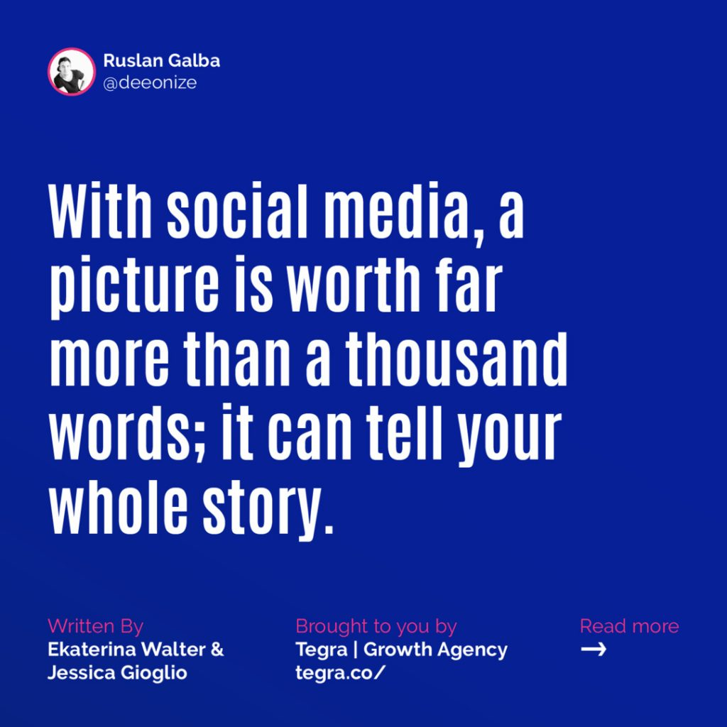 With social media, a picture is worth far more than a thousand words; it can tell your whole story.