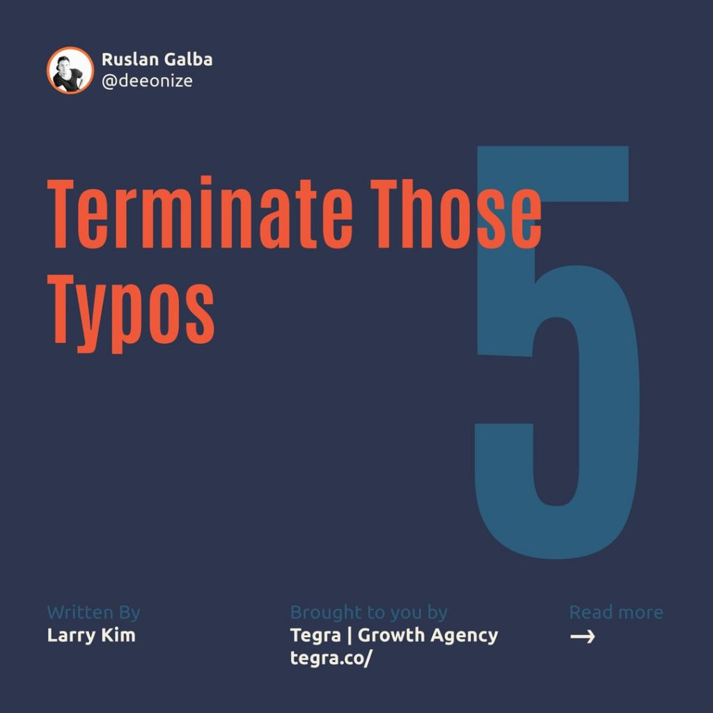 5️⃣ Terminate Those Typos  Poor grammar, typos, and misspellings are a no-no. Avoid typos at all costs.