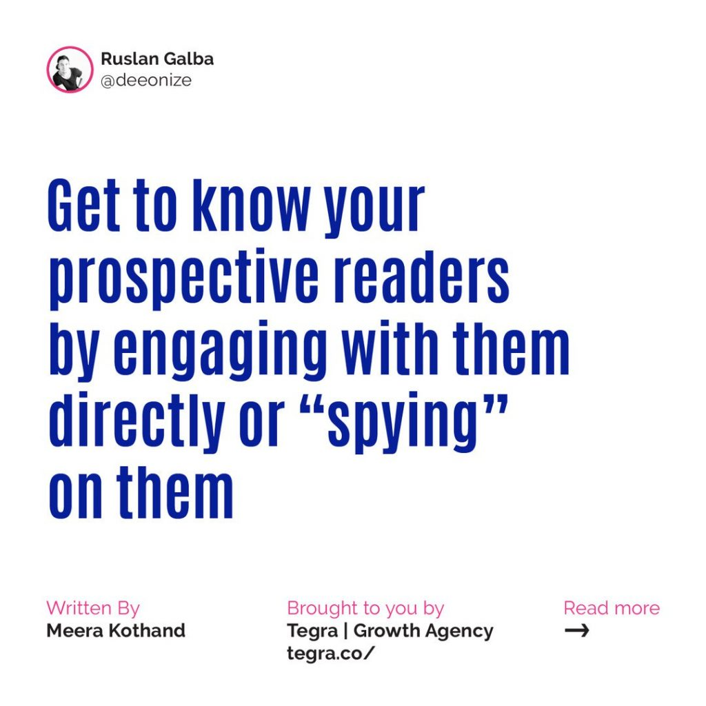 🔹 Get to know your prospective readers by engaging with them directly or «spying» on them.  It doesn't matter whether it's a boy, girl or potential employer, it pays to know what someone's into if you want to impress them, and that goes for the readers of your blog as well.