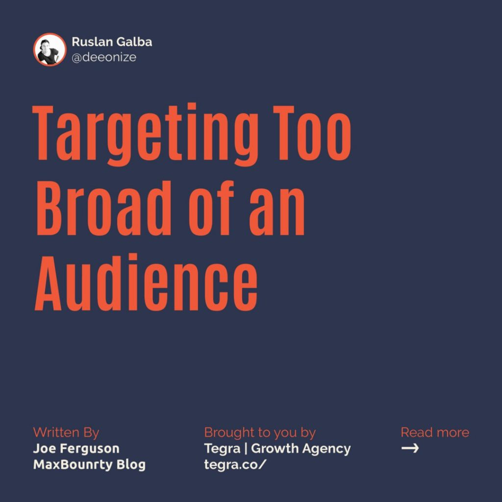 7️⃣ Targeting Too Broad of an Audience  Don't get the impression that narrow targeting is bad, however. It's only when it becomes detectable in your ad that it becomes detrimental. Otherwise, it's a much better strategy to target a specific audience than trying to get your ad in front of half of the population.