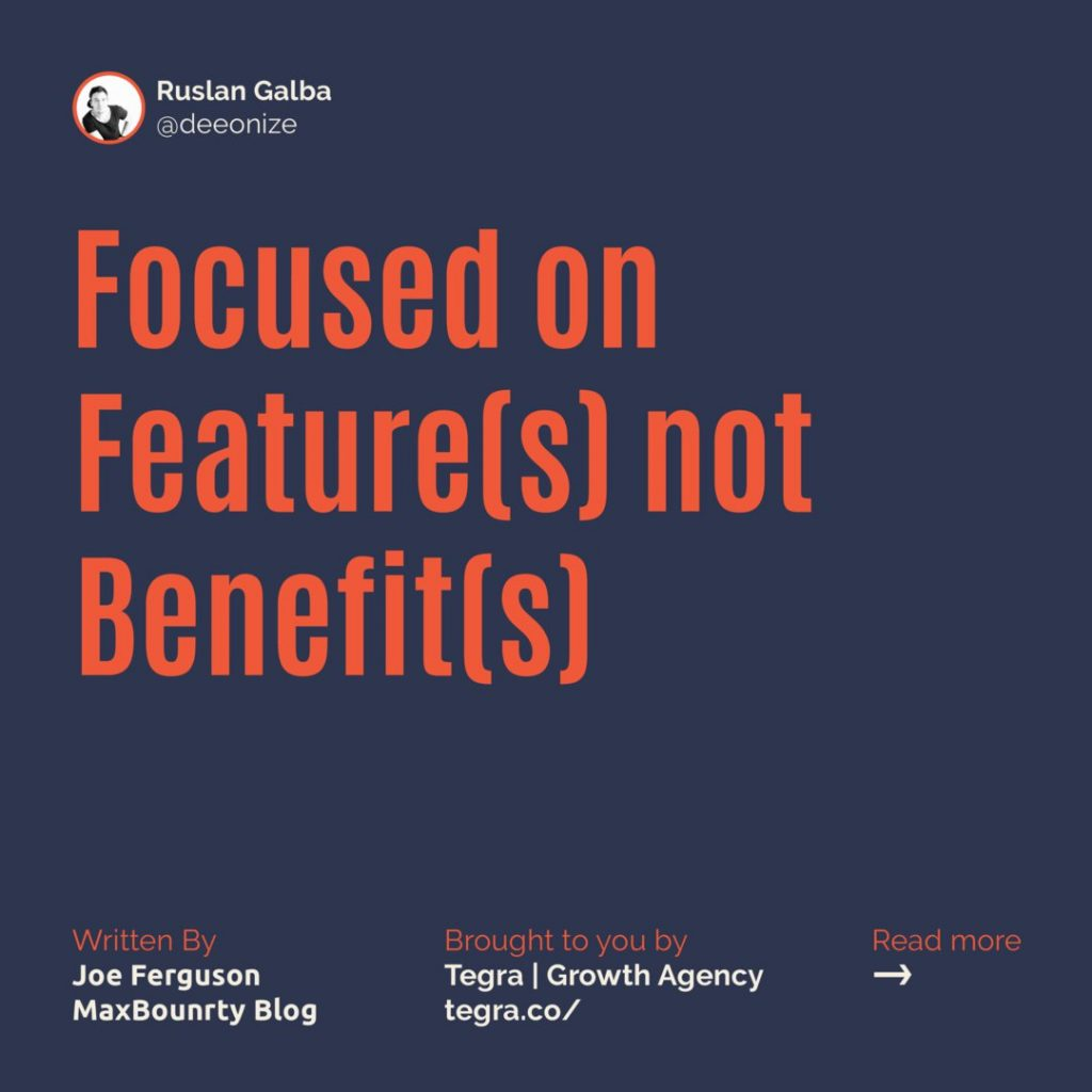 8️⃣ Focused on Feature(s) not Benefit(s)  What's the difference? Features tell the user about the product/service you're promoting while benefits tell the user about themselves after they use that product/service.  Humans inherently become more engaged in a story once they realize they're the main character. Communicate how their lives are going to be improved by what you're promoting.