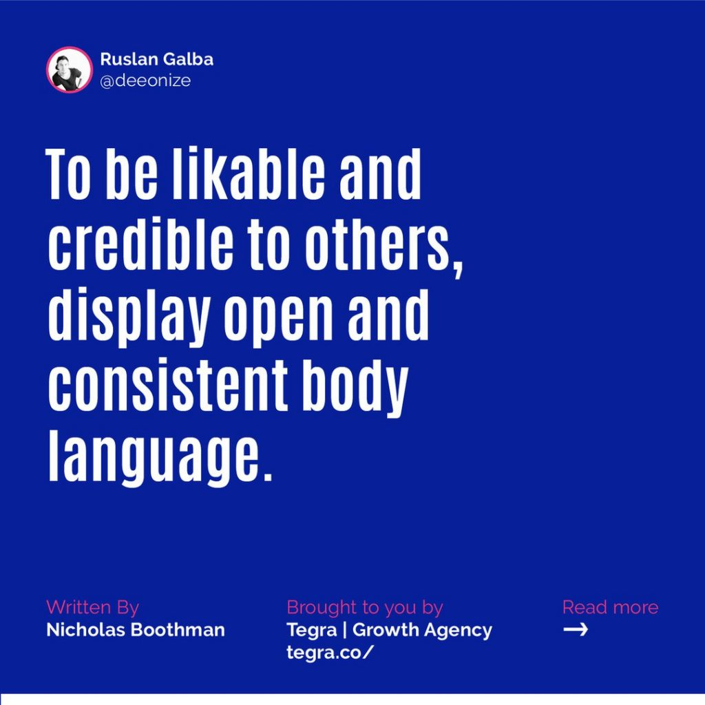 ✅ To be likable and credible to others, display open and consistent body language.