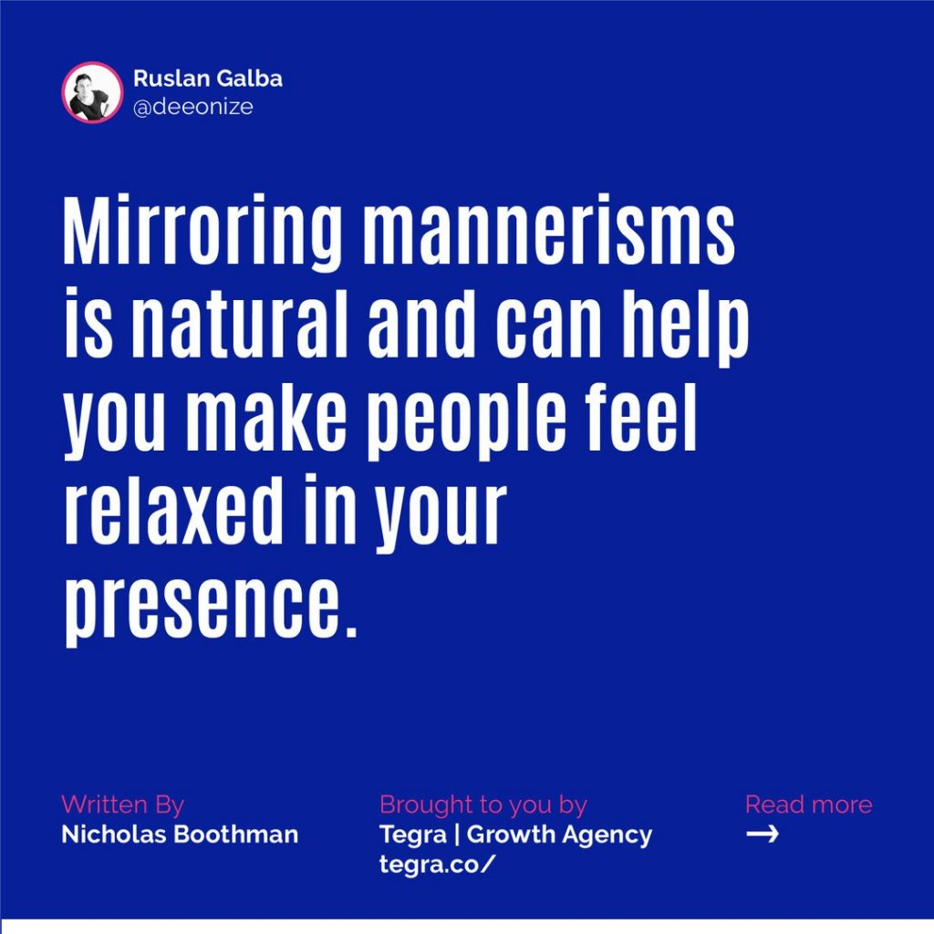 ✅ Mirroring mannerisms is natural and can help you make people feel relaxed in your presence.