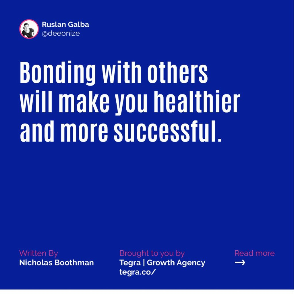 ✅ Bonding with others will make you healthier and more successful.